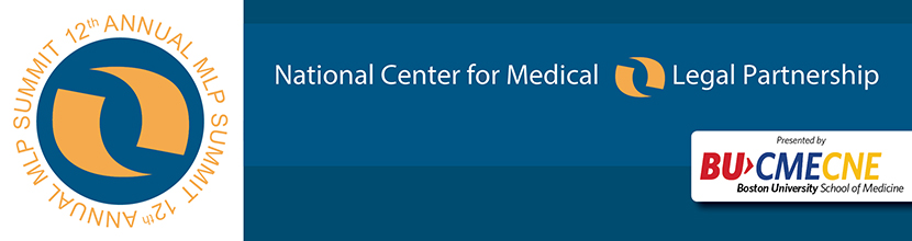 Integrating Health and Legal Services to Transform Care Delivery.  The 12th Annual Medical-Legal Partnership Summit