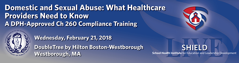 Domestic and Sexual Abuse: What Healthcare Providers Need to Know, A DPH-Approved Ch 260 Compliance Training 2/21/2018 Westborough MA (REGISTRATION FULL)
