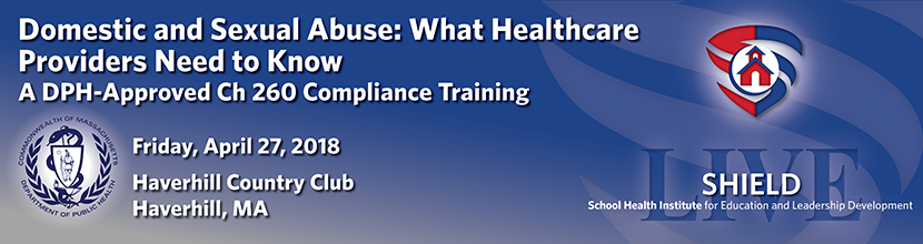 Domestic and Sexual Abuse: What Healthcare Providers Need to Know, A DPH-Approved Ch 260 Compliance Training 4/27/2018 Haverhill MA