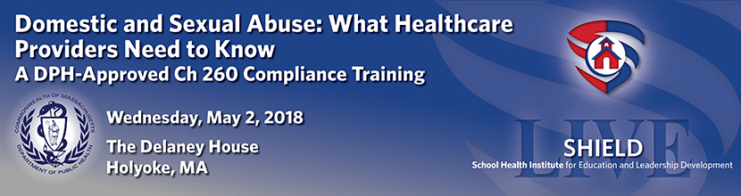 Domestic and Sexual Abuse: What Healthcare Providers Need to Know, A DPH-Approved Ch 260 Compliance Training 5/2/2018 Holyoke MA
