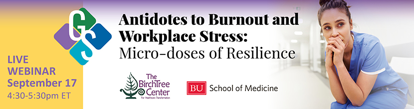 Antidotes to Burnout and Workplace Stress: Micro-doses of Resilience (Webinar)