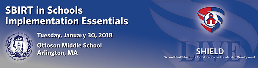 SBIRT in Schools Implementation Essentials, 1/30/2018, Arlington MA