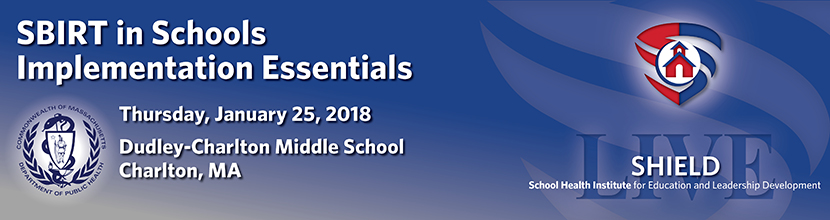 SBIRT in Schools Implementation Essentials, 1/25/2018, Charlton MA